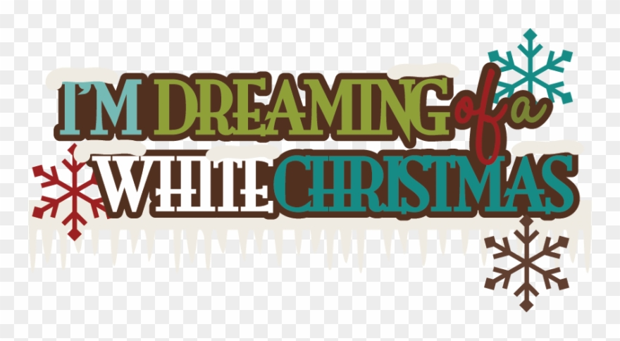 Dreaming Of A White Christmas.I M Dreaming Of A White Christmas Svg Scrapbook Title Clip